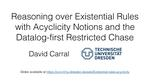 Slides: Reasoning over Existential Rules with Acyclicity Notions and the Datalog-first Restricted Chase